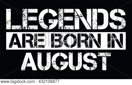 Legends Are Born In August Design With Grunge Effect - Vector File