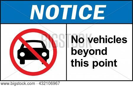 No Vehicles Beyond This Point Notice Sign. Equipment Safety Signs And Symbols.