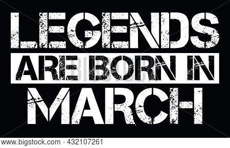 Legends Are Born In March Design With Grunge Effect - Vector File