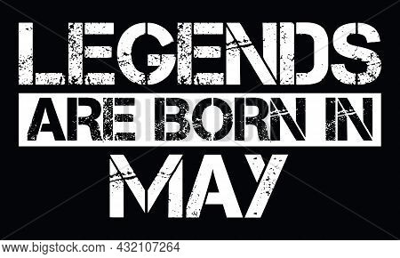 Legends Are Born In May Design With Grunge Effect - Vector File