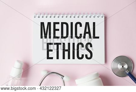 Medical Ethics Written On A Clipboard, Medical Concept