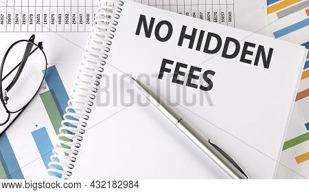 No Hidden Fees Text , Pen And Glasses On The Chart
