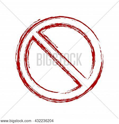 Not Allowed Sign. Grunge Hand Drawn Style Prohibition Sign. No Symbol, Do Not Sign, Circle Backslash