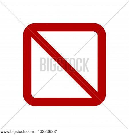Square Shaped Forbidden Sign. Rectangular Prohibition Sign. No Symbol, Do Not Sign, Backslash Symbol
