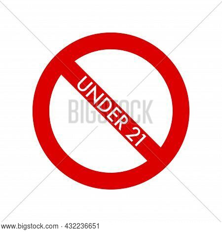 Under 21 Age Restriction, Adults Only Empty Prohibition Sign. No Symbol, Do Not Sign, Circle Backsla