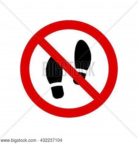 No Walking Prohibition Sign. No Shoes Symbol, Do Not Sign, Circle Backslash Symbol, Nay, Prohibited