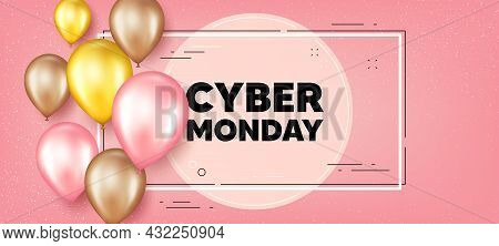 Cyber Monday Sale Text. Balloons Frame Promotion Banner. Special Offer Price Sign. Advertising Disco
