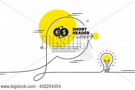 Money Exchange Icon. Continuous Line Idea Chat Bubble Banner. Banking Currency Sign. Euro And Dollar