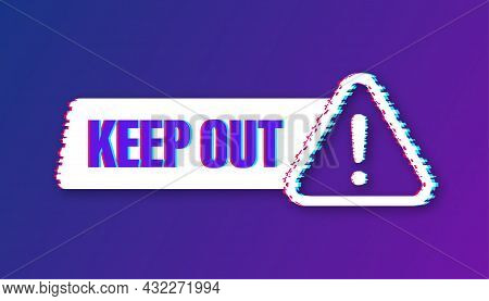 Keep Out Danger, Great Design For Any Purposes. Glitch Icon. Restriction Icon. Security Label. Vecto