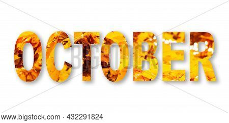 Inscription October Of Orange Maple Leaves.text October Word Isolated On White Background.copy Space
