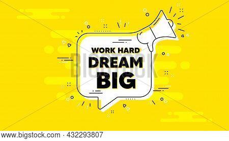 Work Hard Dream Big Motivation Quote. Alert Megaphone Yellow Chat Banner. Motivational Slogan. Inspi