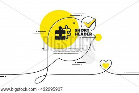 Puzzle Pieces Simple Icon. Continuous Line Check Mark Chat Bubble. Jigsaw Game Challenge Sign. Busin