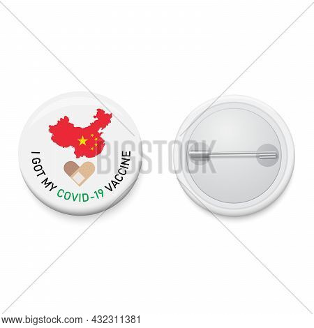 White Button Badge With Text Campaign I Got My Covid-19 Vaccine And China Map. Realistic Pin Button.