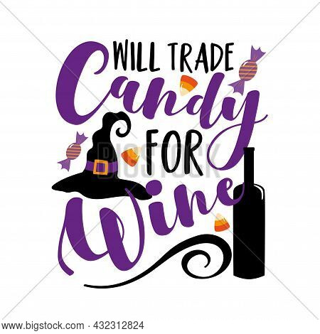 Will Trade Candy For Wine- Funny Saying For Halloween, With Wine Bottle And Candies. Good For T Shir