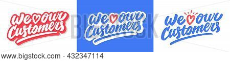 We Love Our Customers. Vector Handwritten Lettering Set. Vector Illustration.