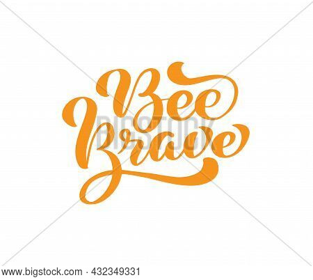 Bee Brave Calligraphy Lettering Baby Text. Vector Hand Lettering Kids Quote Isolated On White Backgr