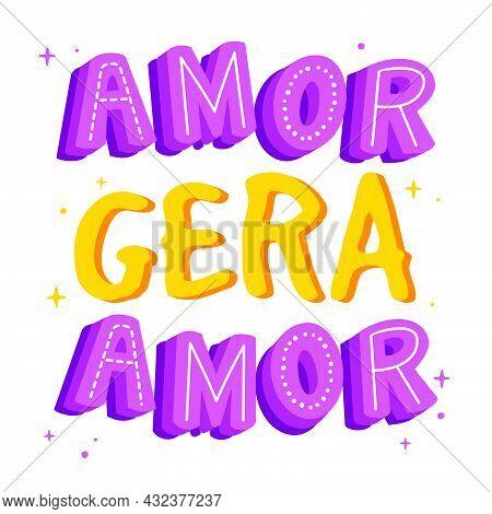 Motivational Brazilian Portuguese Quote. Translation From Portuguese - Love Generates Loves
