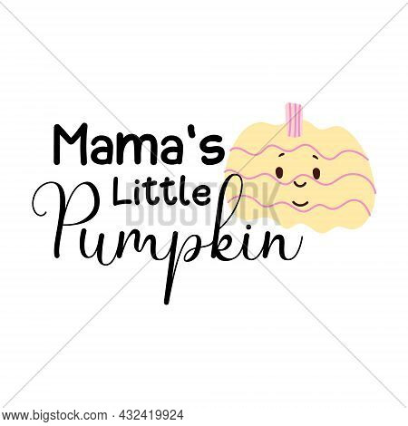 Cute Pumpkin With Kawaii Face. Mamas Little Pumpkin Quote For Baby. Sign For Kids Tshirt Fo Hallowee