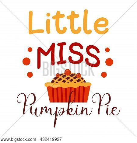 My First Thanksgiving Day. Little Miss Pumpkin Pie Design For Holiday Print. 1st Baby Dinner