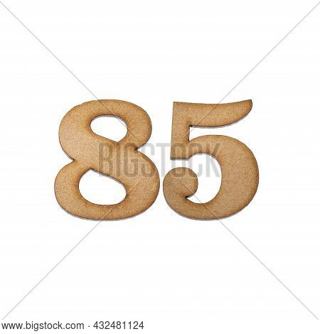 Number Eighty-five, 85 - Piece Of Wood Isolated On White Background