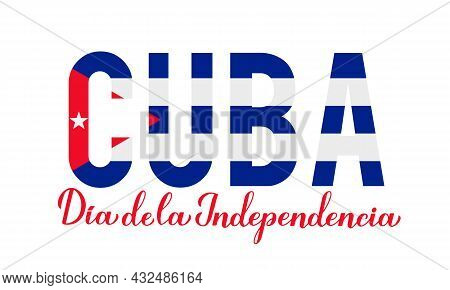 Cuba Independence Day Lettering In Spanish. Cuban Holiday Celebrated On October 10. Vector Template