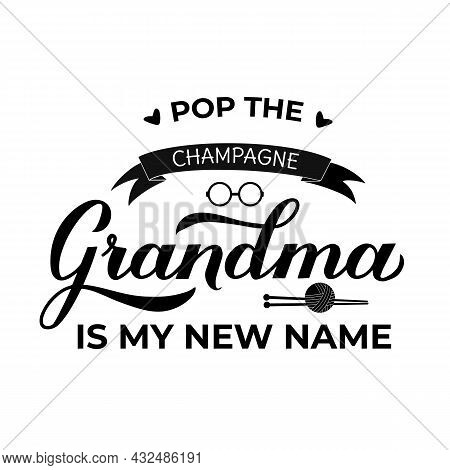 Pop The Champagne, Grandma Is My New Name. Funny Quote Calligraphy Hand Lettering. Pregnancy Announc
