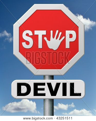 stop the devil or satan. No more evil or go to hell. resist temptation from demon dont become a sinner, trust in God.