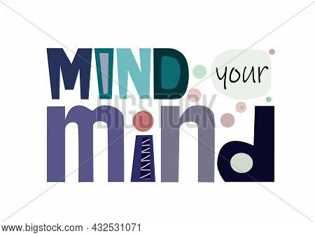 Mind Your Mind Affirmation Quotes. Colourful Confidence Building Words, Personal Growth T-shirts, Po
