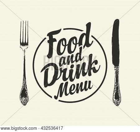 Vector Banner With Vintage Fork, Table Knife And Calligraphic Inscription Food And Drink Menu On A L
