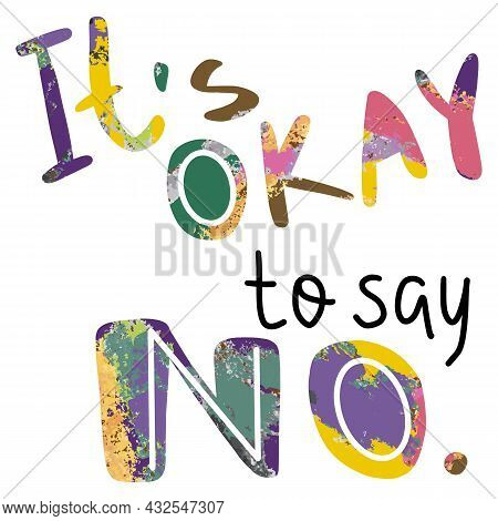 It's Okay To Say No Lettering Saying Illustration With Paint Strokes Texture. Eps 10