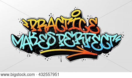 Practice Makes Perfect Tag Graffiti Style Label Lettering. Vector Illustration.