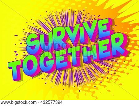 Survive Together. Comic Book Style Text, Retro Comics Typography, Pop Art Vector Illustration.