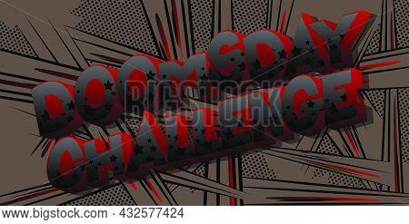 Doomsday Challenge. Comic Book Style Text, Retro Comics Typography, Pop Art Vector Illustration.