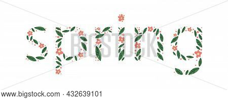 The Inscription Spring, Where The Letters Are Made Of Green Leaves And Pink Flowers. Spring Letterin