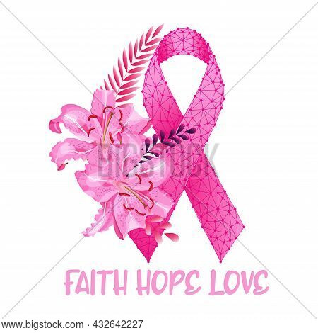 Breast Cancer Awareness Month Concept With Beautiful Lily Flowers, Pink Ribbon And Text Faith Hope L
