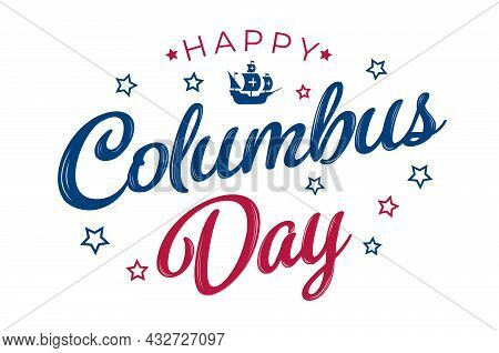 Vector Illustration: Handwritten Calligraphic Brush Type Lettering Composition Of Happy Columbus Day