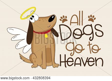 All Dogs Go To Heaven - Cute Hand Drawn Angel Dog. Good For Poster, Card, T Shirt Print, Label, Mug