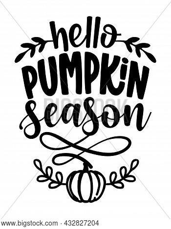 Hello Pumpkin Spice Season - Hand Drawn Vector Illustration. Autumn Color Greeting With Pumpkin. Goo