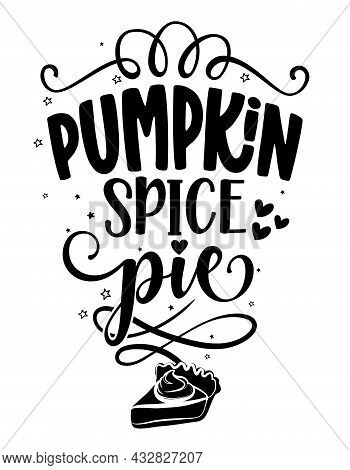 Pumpkin Spice Pie - Handwritten Decoration For Restaurants. Good For Restaurants, Bar, Posters, Gree