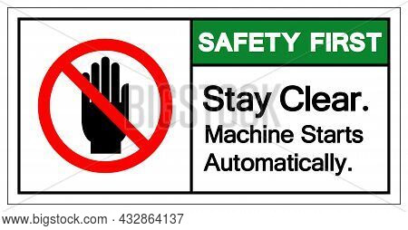 Safety First Stay Clear Machine Starts Automatically Symbol Sign, Vector Illustration, Isolate On Wh