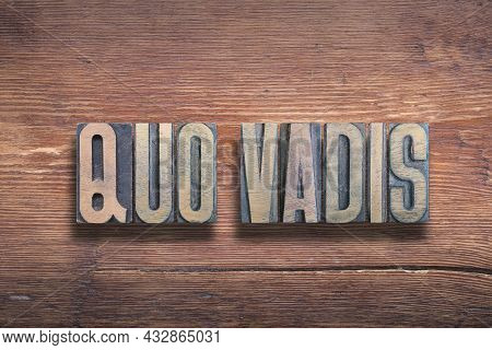 Quo Vadis Ancient Latin Saying Meaning - Where Are You Going, Combined On Vintage Varnished Wooden S