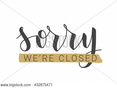 Vector Stock Illustration. Handwritten Lettering Of Sorry We're Closed. Template For Banner, Postcar