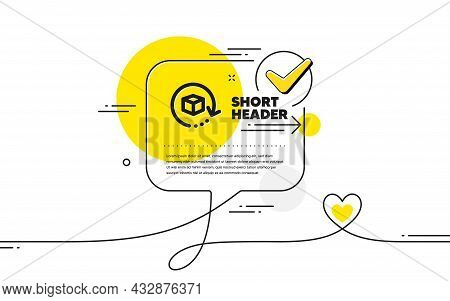 Return Package Icon. Continuous Line Check Mark Chat Bubble. Delivery Parcel Sign. Cargo Goods Box S