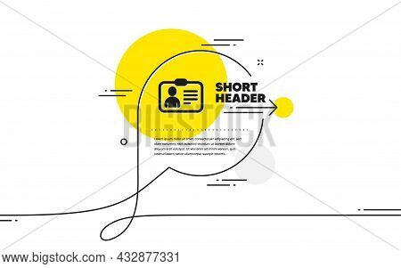 Id Card Icon. Continuous Line Chat Bubble Banner. User Profile Sign. Person Silhouette Symbol. Ident