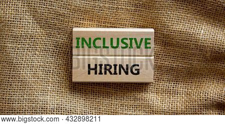 Inclusive Hiring Symbol. Wooden Blocks With Words Inclusive Hiring On Beautiful Canvas Background. B