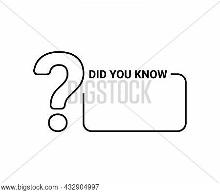 Did You Know, Border With Tip And Question Mark. Frame With Fact, Graphic Linear Outline Design. Thi