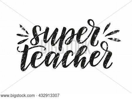 Super Teacher Hand Sketched Textured Lettering Isolated On White. Happy Teachers Day Vector Concept.