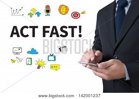 ACT FAST! businessman working use smartphone business man work