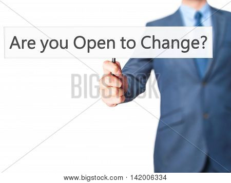Are You Open To Change ? - Business Man Showing Sign