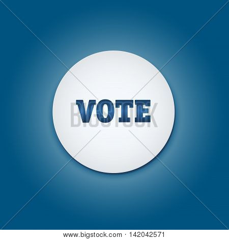 Vote election campaign badge button. Presidential election.